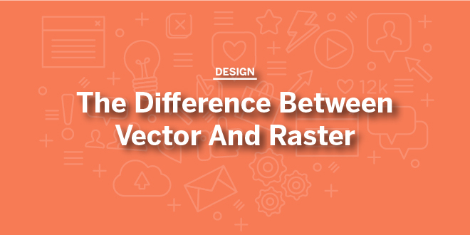 The Difference Between Vector and Raster