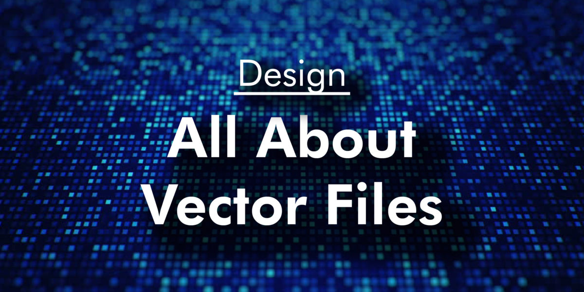 Vector Printing, File Types, and Their Benefits