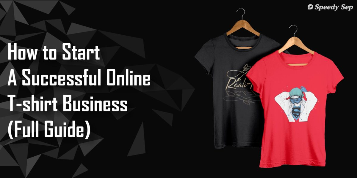How to Start A Successful Online T-shirt Business (Full Guide)