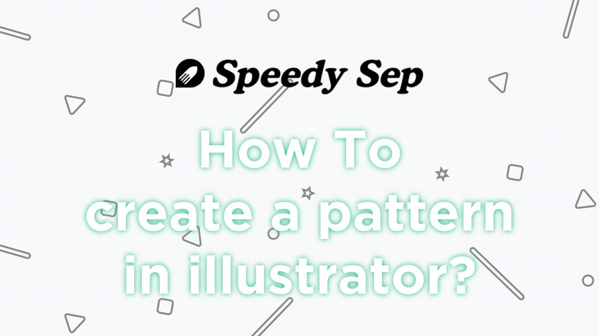 How to Make a Pattern In Abode Illustrator | Full guide | Speedy Sep tutorial