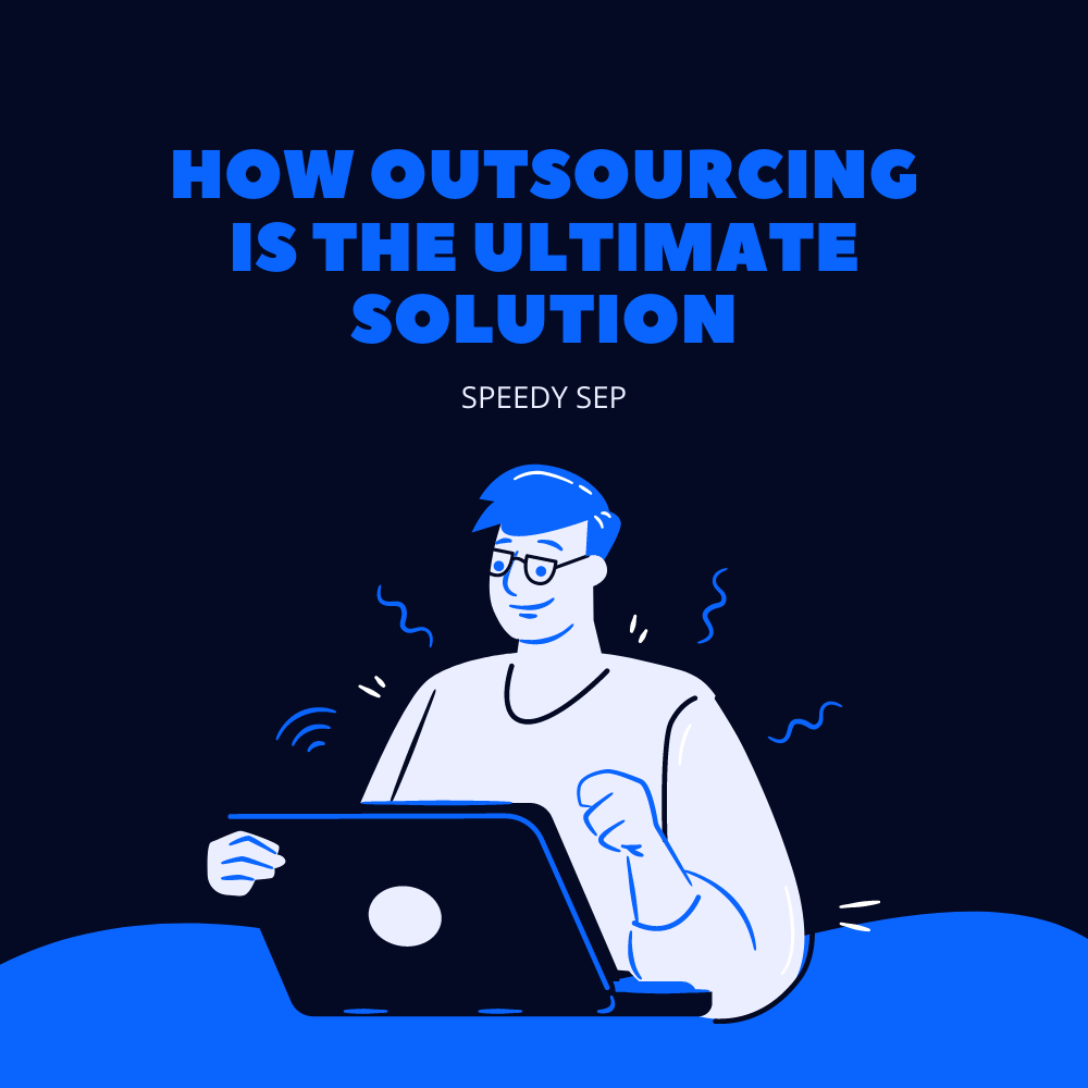 How Outsourcing Is The Ultimate Solution